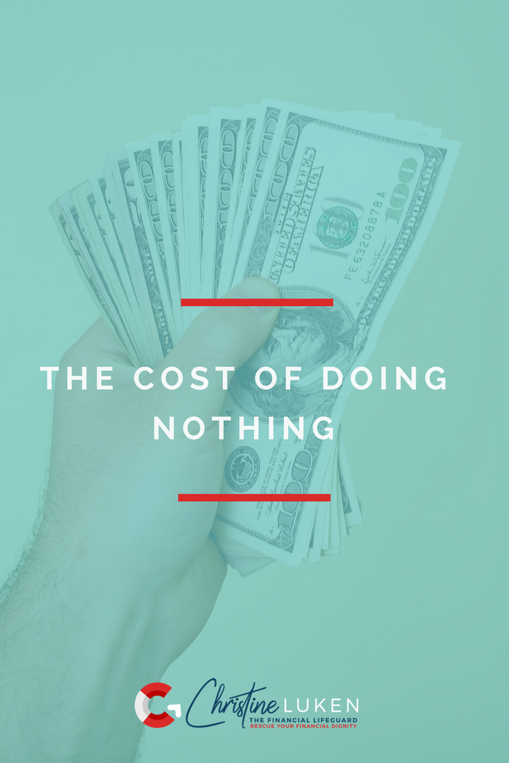 The Cost of Doing Nothing, Christine Luken, Financial Lifeguard