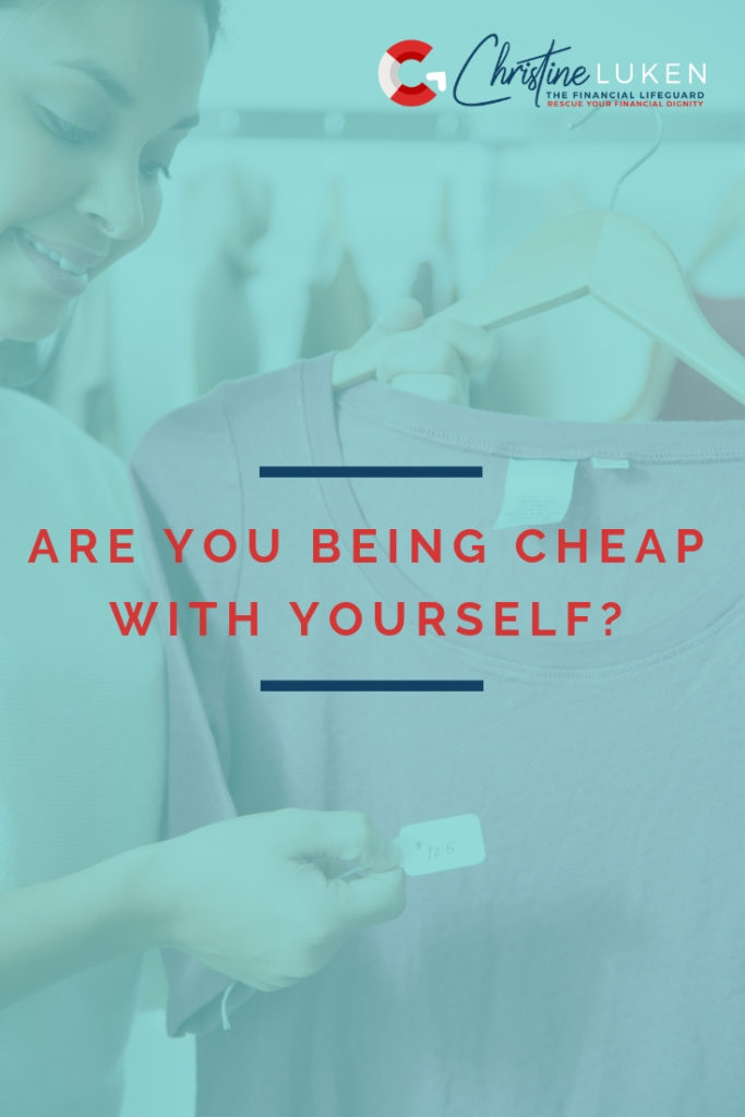 Are You Being Cheap with Yourself, Christine Luken, Financial Lifeguard