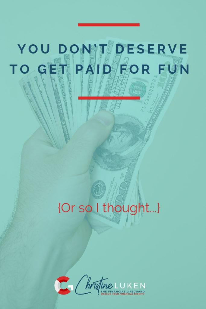 You Don't Deserve to Make Money Having Fun, Christine Luken