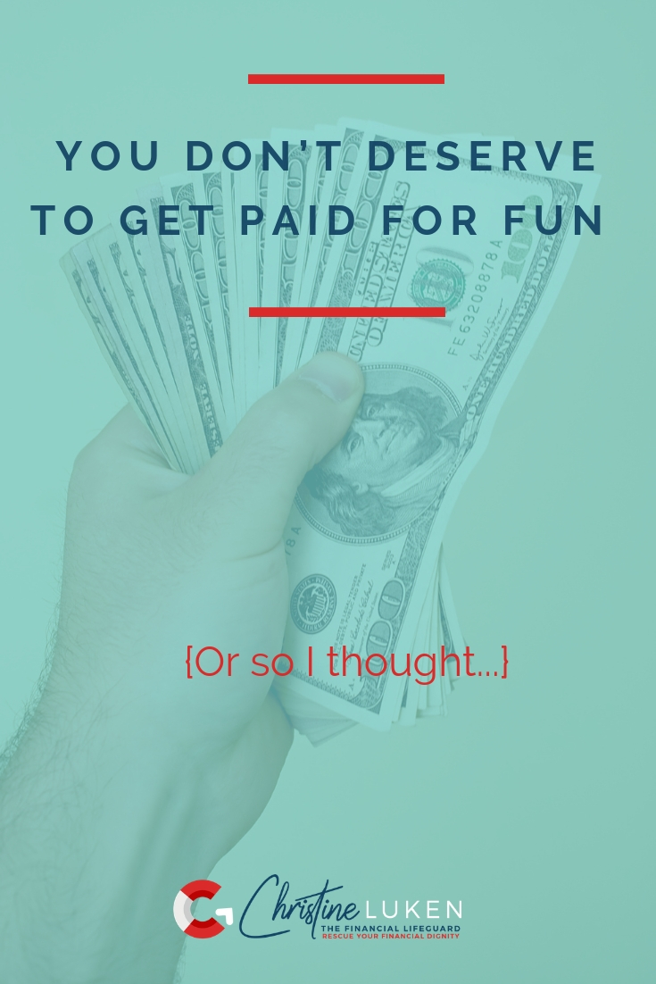 You Don't Deserve to Make Money Having Fun, Christine Luken