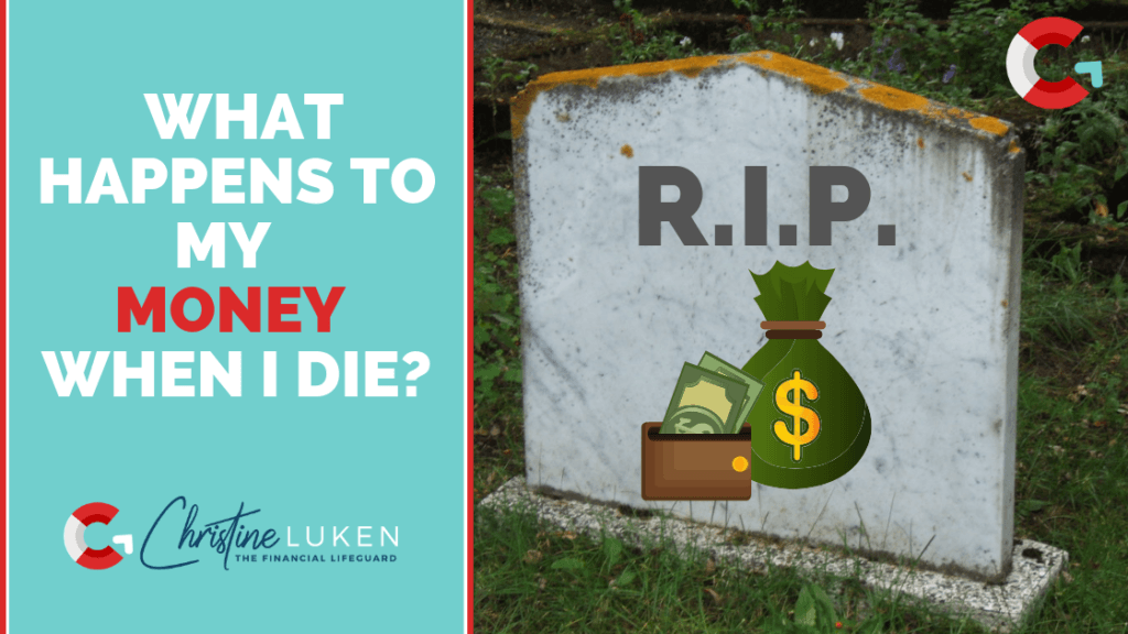 what happens to my money when I die