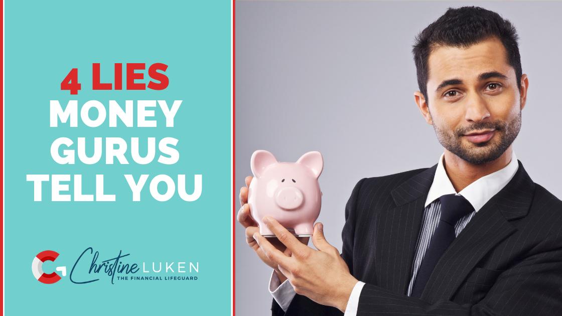 4 Lies Money Gurus Tell You